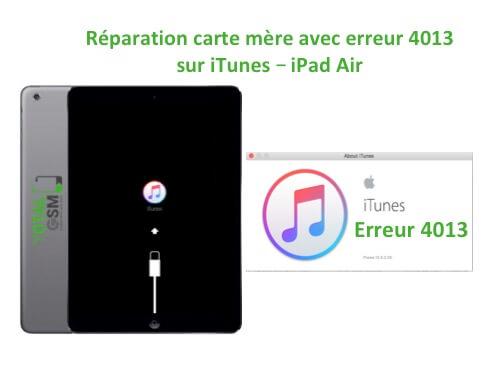 iPad Air reparation probleme erreur 4013 sur itunes