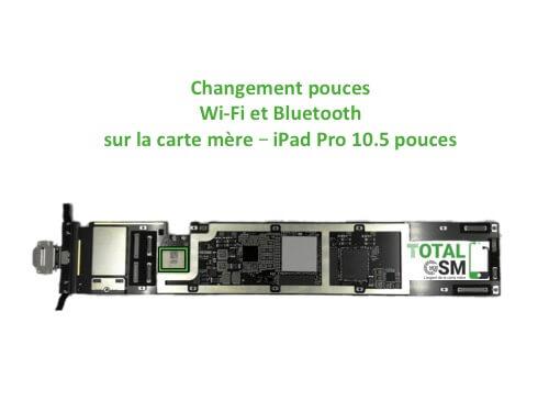 iPad Pro 10.5 pouces reparation probleme de WIFI Bluetooth