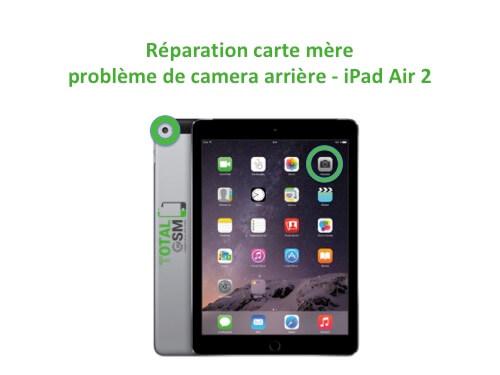 iPad Air 2 reparation probleme de camera arriere