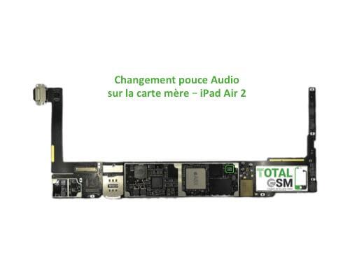 iPad Air 2 reparation probleme de pouce audio