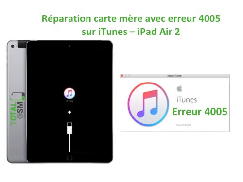 iPad Air 2 reparation probleme erreur 4005 sur itunes