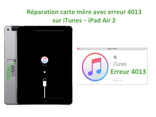 iPad Air 2 reparation probleme erreur 4013 sur itunes