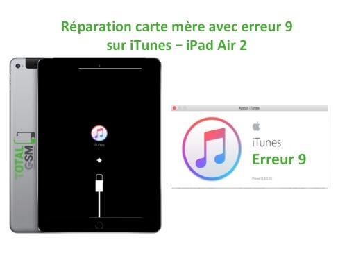 iPad Air 2 reparation probleme erreur 9 sur itunes