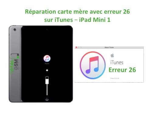 iPad Mini 1 changement reparation erreur 26 itunes