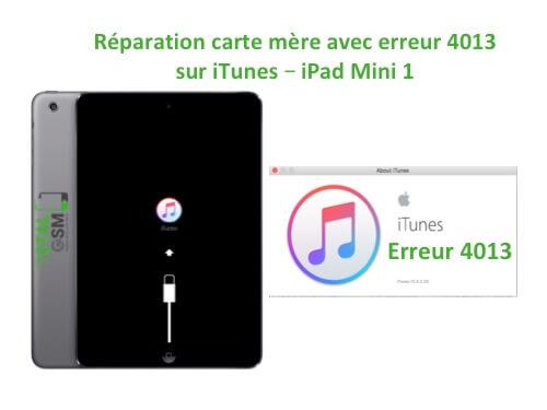 iPad Mini 1 changement reparation erreur 4013 itunes