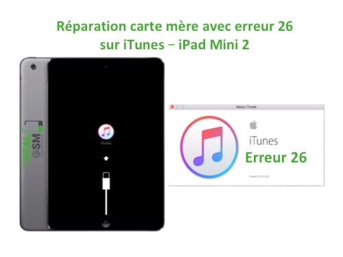 iPad Mini 2 changement reparation erreur 26 itunes
