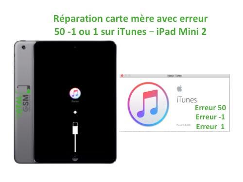 iPad Mini 2 changement reparation erreur 50 -1 1 itunes