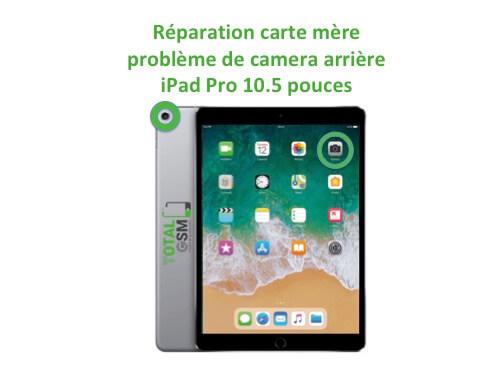 iPad Pro 10.5 pouces reparation probleme de camera arriere