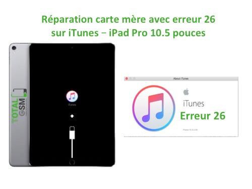 iPad Pro 10.5 pouces reparation probleme erreur 26 sur itunes