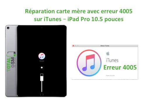iPad Pro 10.5 pouces reparation probleme erreur 4005 sur itunes