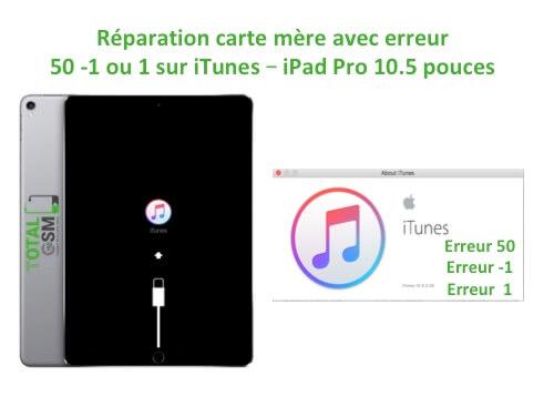 iPad Pro 10.5 pouces reparation probleme erreur 50 1 -1 sur itunes