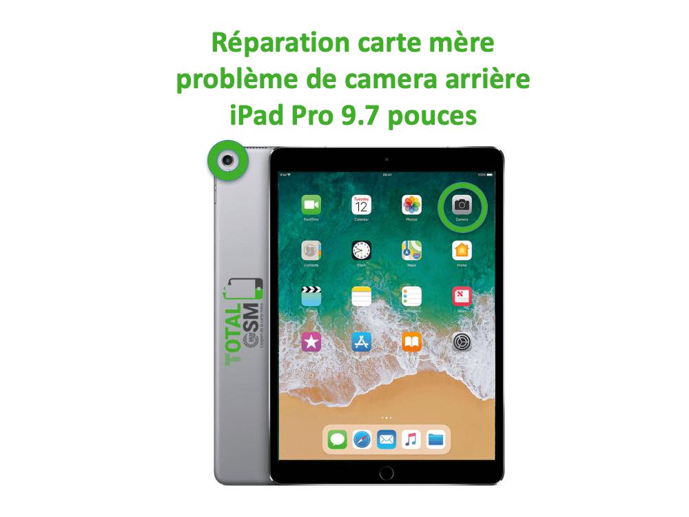 iPad Pro 9.7 pouces reparation probleme de camera arriere