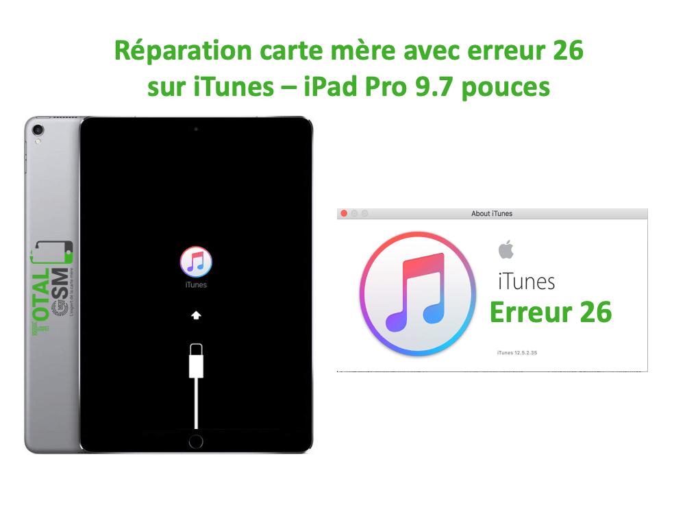 iPad Pro 9.7 pouces reparation probleme erreur 26 sur itunes