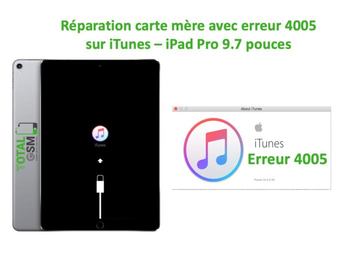 iPad Pro 9.7 pouces reparation probleme erreur 4005 sur itunes