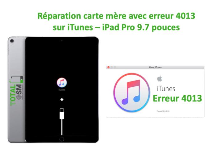 iPad Pro 9.7 pouces reparation probleme erreur 4013 sur itunes